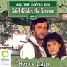 Still Glides the Stream: All the Rivers Run, Book 3 (Unabridged) Audiobook, by Nancy Cato
