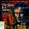 The Stone of Sorrow: The Fate of the Stone, Part Two (Unabridged), by John Ward