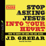 Stop Asking Jesus Into Your Heart: How to Know for Sure You Are Saved (Unabridged), by J. D. Greear