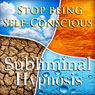 Stop Being Self-Conscious Subliminal Affirmations: Increase Self Esteem & Overcome Shyness, Solfeggio Tones, Binaural Beats, Self Help Meditation Hypnosis, by Subliminal Hypnosis