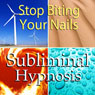 Stop Biting Your Nails Subliminal Affirmations: Quit Nailbiting & Nuture Your Hands, Solfeggio Tones, Binaural Beats, Self Help Meditation Hypnosis Audiobook, by Subliminal Hypnosis