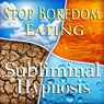 Stop Boredom Eating Subliminal Affirmations: Energy & Self-Control, Appetite Control, Solfeggio Tones, Binaural Beats, Self Help Meditation Audiobook, by Subliminal Hypnosis