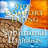 Stop Comfort Eating Subliminal Affirmations: Self-Control, Solfeggio Tones, Binaural Beats, Self Help Meditation Audiobook, by Subliminal Hypnosis