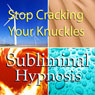 Stop Cracking Your Knuckles with Subliminal Affirmations: Popping Your Fingers & Arthritis, Solfeggio Tones Binaural Beats, Self Help Meditation Hypnosis, by Subliminal Hypnosis