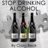 Stop Drinking Alcohol: Quit Drinking with Alcohol Lied to Me, by Craig Beck