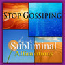 Stop Gossiping Subliminal Affirmations: Dont Be Critical & Being Honest, Solfeggio Tones, Binaural Beats, Self Help Meditation Hypnosis Audiobook, by Subliminal Hypnosis