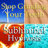 Stop Grinding Your Teeth Subliminal Affirmations: Relaxation & Peace, Less Stress, Solfeggio Tones, Binaural Beats, Self Help Meditation Audiobook, by Subliminal Hypnosis