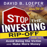 Stop the Investing Rip-Off: How to Avoid Being a Victim and Make More Money (Unabridged), by David B. Loeper
