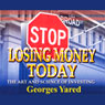 Stop Losing Money Today: The Art and Science of Investing (Unabridged) Audiobook, by Georges J. Yared