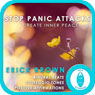 Stop Panic Attacks: Create Inner Peace: Self-Hypnosis & Meditation Audiobook, by Erick Brown