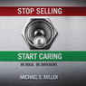 Stop Selling and Start Caring (Unabridged), by Michael S. Miller