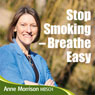 Stop Smoking - Breathe Easy: How to Quit Smoking and Be A Natural Non-Smoker Audiobook, by Anne Morrison