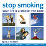 Stop Smoking: Your Life Is a Smoke-Free Zone, by Lynda Hudson
