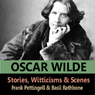 The Stories, Witticisms & Scenes of Oscar Wilde Audiobook, by Oscar Wilde