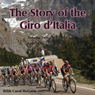 The Story of the Giro dItalia: A Year-by-Year History of the Tour of Italy, Volume Two: 1971-2011 (Unabridged) Audiobook, by Bill McGann