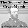 The Story of the Great March (Unabridged) Audiobook, by George Ward Nichols