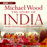 The Story of India (Unabridged) Audiobook, by Michael Wood
