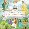 The Story for Little Ones (Unabridged), by Tracy Harrast