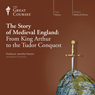 The Story of Medieval England: From King Arthur to the Tudor Conquest Audiobook, by The Great Courses