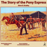 The Story of the Pony Express: An Account of the Most Remarkable Mail Service Ever in Existence, and Its Place in History (Unabridged) Audiobook, by Glenn D. Bradley