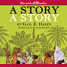A Story, A Story: An African Tale Retold (Unabridged), by Gail Haley
