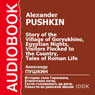 The Story of the Village of Goryukhino, Egyptian Nights, Visitors Flocked to the Country, Tales of Roman Life Audiobook, by Alexander Pushkin