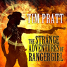 The Strange Adventures of Rangergirl (Unabridged), by Tim Pratt