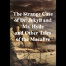 The Strange Case of Dr. Jekyll and Mr. Hyde and Other Tales of the Macabre (Unabridged), by Robert Louis Stevenson
