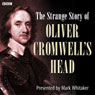 The Strange Case of Oliver Cromwells Head (Unabridged) Audiobook, by Mark Whitaker