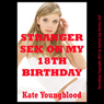 Stranger Sex on My Eighteenth Birthday: A Barely Legal Erotica Story (Sexy Student Sluts) (Unabridged), by Kate Youngblood