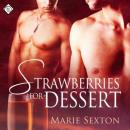 Strawberries for Dessert (Unabridged) Audiobook, by Marie Sexton