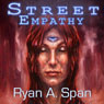 Street: Empathy (Unabridged), by Ryan A. Span