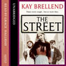 The Street (Unabridged) Audiobook, by Kay Brellend