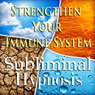 Strengthen Your Immune Systme Subliminal Affirmations: Healthy Choices, Inner Strength, Solfeggio Tones, Binaural Beats, Self Help Meditation, by Subliminal Hypnosis