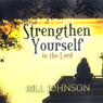 Strengthen Yourself in the Lord: Teaching Series (Unabridged), by Bill Johnson