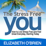 The Stress Free You (Unabridged) Audiobook, by Elizabeth O'Brien
