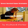 Stress Survival Super Strategies: Amazing Benefits (Unabridged) Audiobook, by Richard Porter
