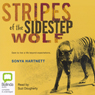 Stripes of the Sidestep Wolf (Unabridged) Audiobook, by Sonya Hartnett