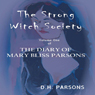 The Strong Witch Society: The Diary of Mary Bliss Parsons, Book 1 (Unabridged) Audiobook, by D.H. Parsons