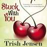 Stuck with You (Unabridged) Audiobook, by Trish Jensen