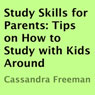 Study Skills for Parents: Tips on How to Study with Kids Around (Unabridged), by Cassandra Freeman
