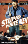 Stupid White Men...and Other Sorry Excuses for the State of the Nation! (Unabridged), by Michael Moore