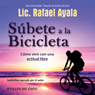 Subete a la Bicicleta: Como Vivir una Actitud Libre (Get on the Bicycle: Living with a Free Attitude) (Unabridged) Audiobook, by Rafael Ayala