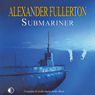 Submariner (Unabridged) Audiobook, by Alexander Fullerton