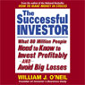 The Successful Investor: What 80 Million People Need to Know to Invest Profitably and Avoid Big Losses (Unabridged) Audiobook, by William J. O'Neil