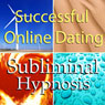 Successful Online Dating Subliminal Affirmations: Meet Your Match & Internet Relationships, Solfeggio Tones, Binaural Beats, Self Help Meditation Hypnosis Audiobook, by Subliminal Hypnosis