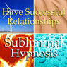 Successful Relationship Subliminal Affirmations: Listen, Love, Solfeggio Tones, Binaural Beat, Self Help Meditation Audiobook, by Subliminal Hypnosis