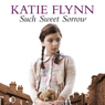Such Sweet Sorrow (Unabridged) Audiobook, by Katie Flynn