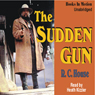 Sudden Gun: Being an Account of the Life and Times of the Outlaw Harry Sanders (Unabridged) Audiobook, by R. C. House