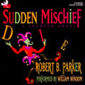 Sudden Mischief: A Spenser Novel (Unabridged), by Robert B. Parker